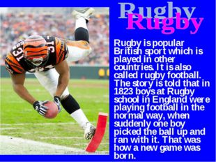 Rugby is popular British sport which is played in other countries. It is also