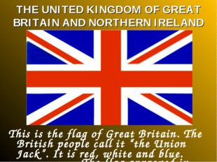 THE UNITED KINGDOM OF GREAT BRITAIN AND NORTHERN IRELAND This is the flag of