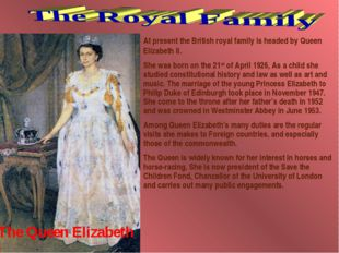 At present the British royal family is headed by Queen Elizabeth II. She was
