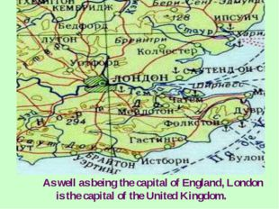 As well as being the capital of England, London is the capital of the United