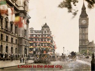 London is the oldest city.