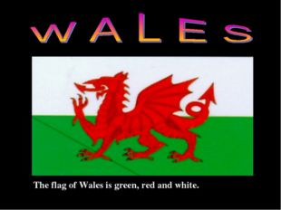 The flag of Wales is green, red and white.