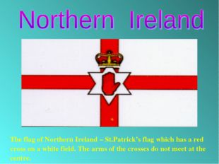 The flag of Northern Ireland – St.Patrick's flag which has a red cross on a