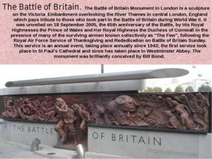 The Battle of Britain. The Battle of Britain Monument in London is a sculptur