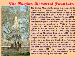 The Buxton Memorial Fountain is a memorial in London,the United Kingdom, that