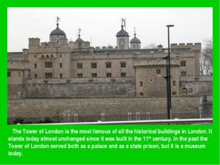 The Tower of London is the most famous of all the historical buildings in Lo