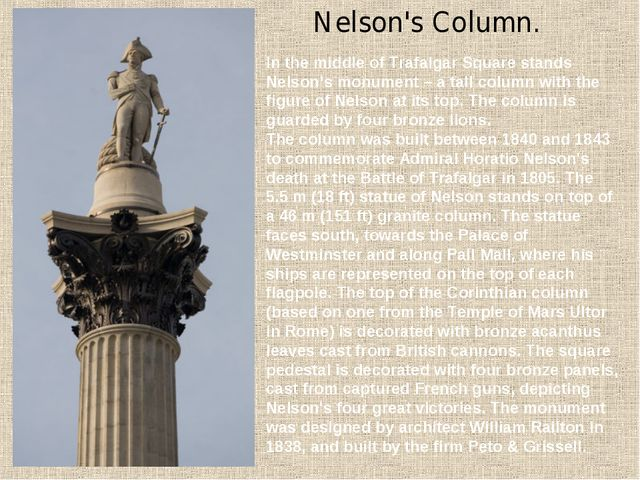 Nelson's Column. In the middle of Trafalgar Square stands Nelson's monument...