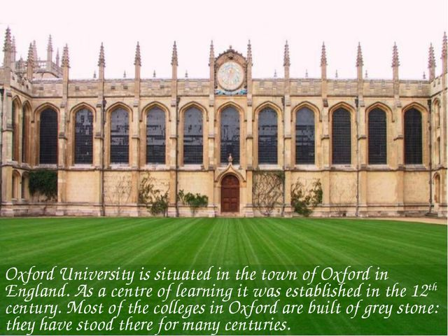 Oxford University is situated in the town of Oxford in England. As a centre o...