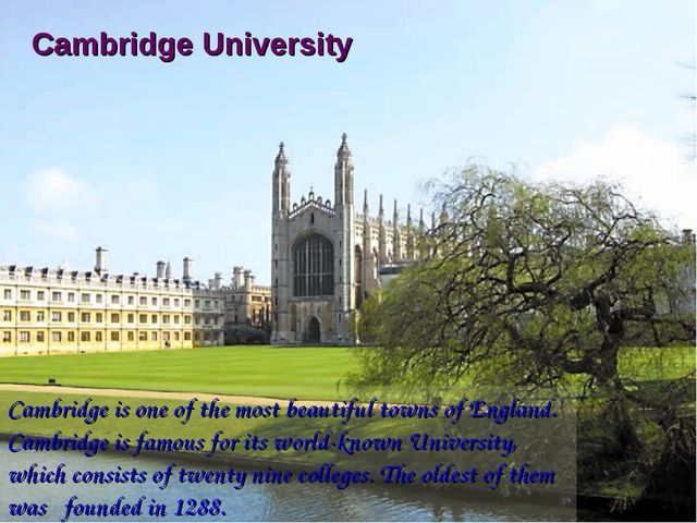 Cambridge University Cambridge is one of the most beautiful towns of England....