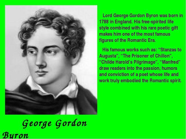 George Gordon Byron (1788-1824) Lord George Gordon Byron was born in 1788 in...