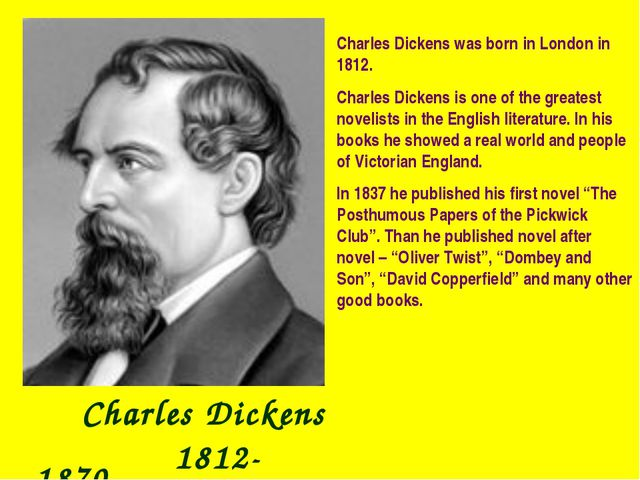 Charles Dickens 1812- 1870 Charles Dickens was born in London in 1812. Charl...