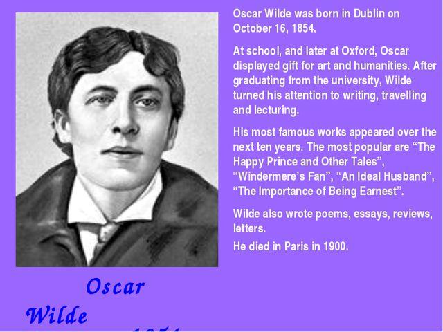 Oscar Wilde 1854-1900 Oscar Wilde was born in Dublin on October 16, 1854. At...