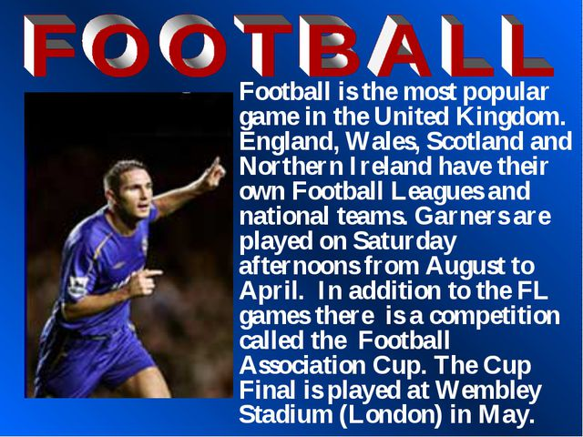 Football is the most popular game in the United Kingdom. England, Wales, Scot...