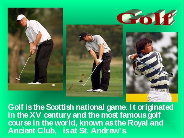 Golf is the Scottish national game. It originated in the XV century and the m...