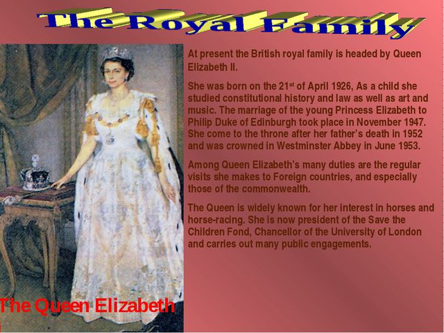 At present the British royal family is headed by Queen Elizabeth II. She was...
