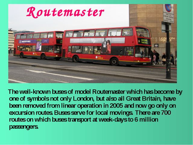 Routemaster The well-known buses of model Routemaster which has become by one...