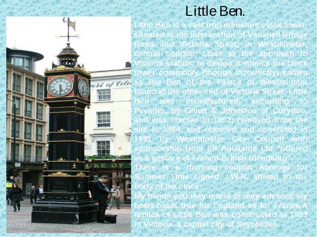 Little Ben. Little Ben is a cast iron miniature clock tower, situated at the...