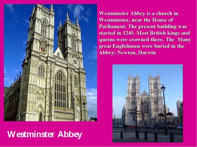 Westminster Abbey Westminster Abbey is a church in Westminster, near the Hous...