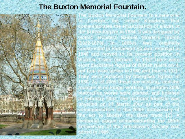 The Buxton Memorial Fountain. The Buxton Memorial Fountain is a memorial in L...