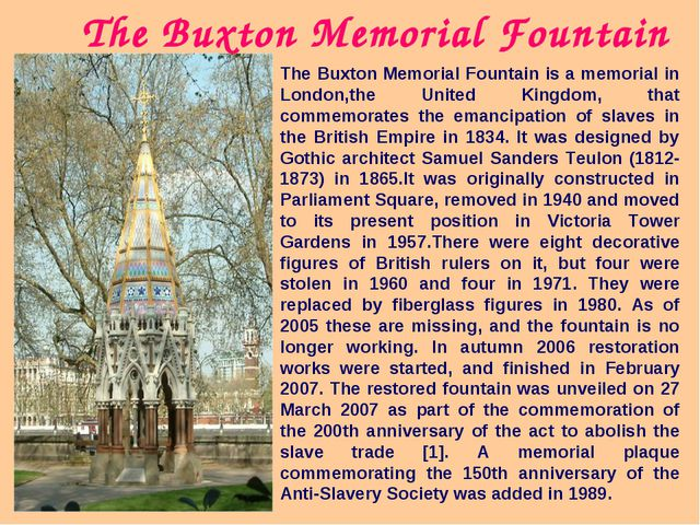 The Buxton Memorial Fountain is a memorial in London,the United Kingdom, that...