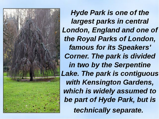Hyde Park is one of the largest parks in central London, England and one of t...