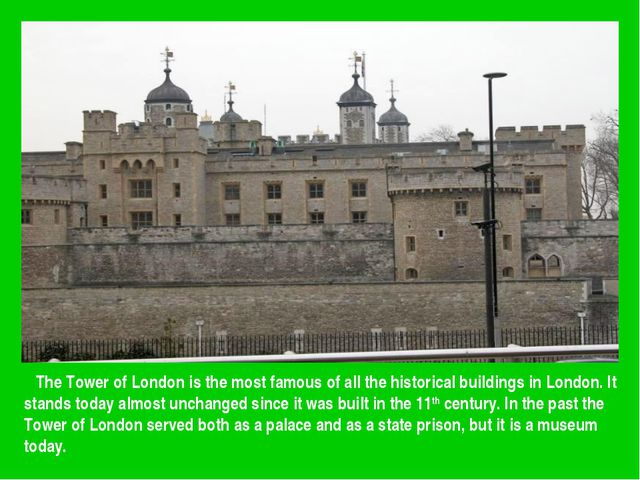 The Tower of London is the most famous of all the historical buildings in Lo...