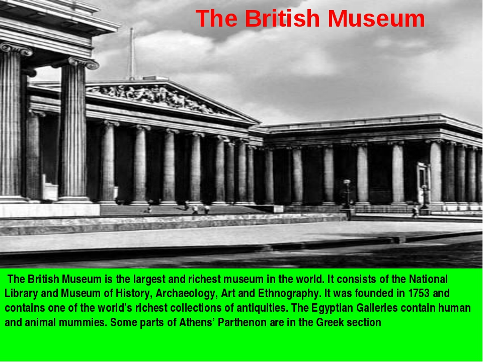 The British Museum is the largest and richest museum in the world. It consis...