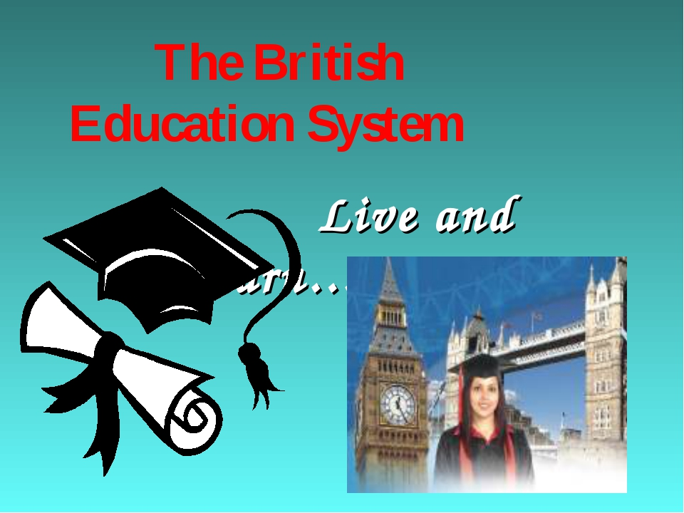 The British Education System Live and Learn…