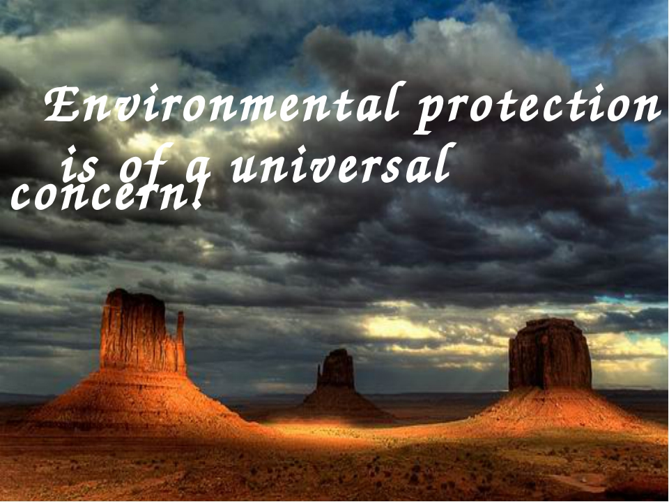 Environmental protection is of a universal concern!