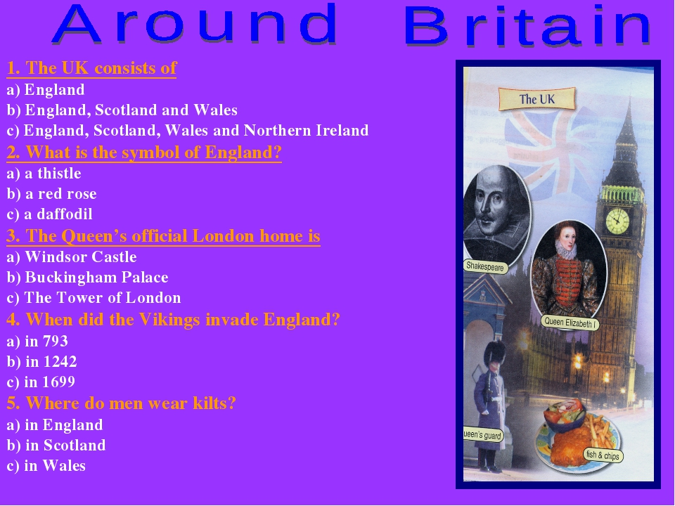 1. The UK consists of a) England b) England, Scotland and Wales c) England, S...