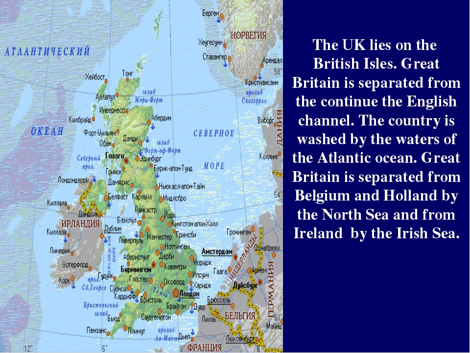 The UK lies on the British Isles. Great Britain is separated from the continu...