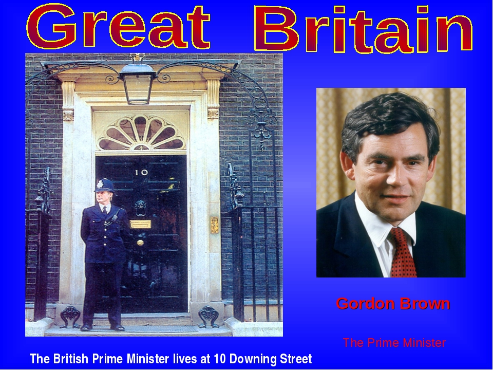 The British Prime Minister lives at 10 Downing Street Gordon Brown The Prime...