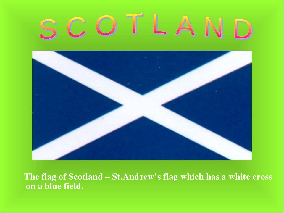 The flag of Scotland – St.Andrew's flag which has a white cross on a blue fi...