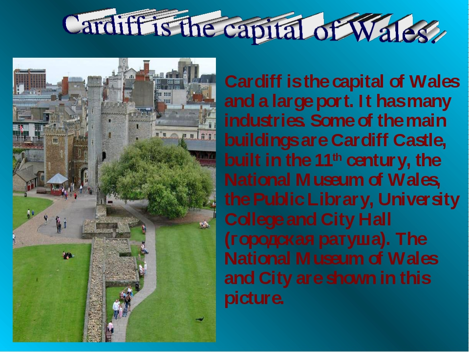Cardiff is the capital of Wales and a large port. It has many industries. Som...