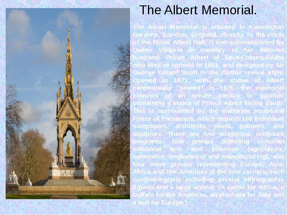The Albert Memorial. The Albert Memorial is situated in Kensington Gardens,...