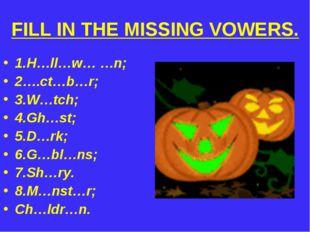 FILL IN THE MISSING VOWERS. 1.H…ll…w… …n; 2….ct…b…r; 3.W…tch; 4.Gh…st; 5.D…rk