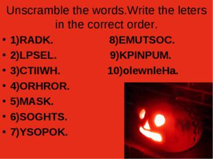 Unscramble the words.Write the leters in the correct order. 1)RADK. 8)EMUTSOC