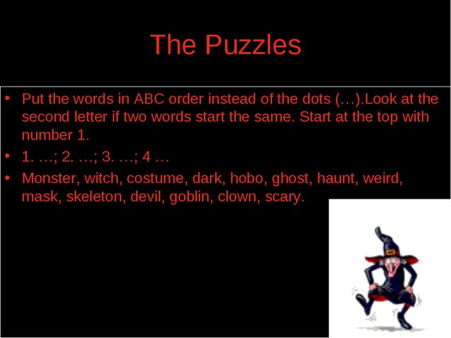 The Puzzles Put the words in ABC order instead of the dots (…).Look at the se...
