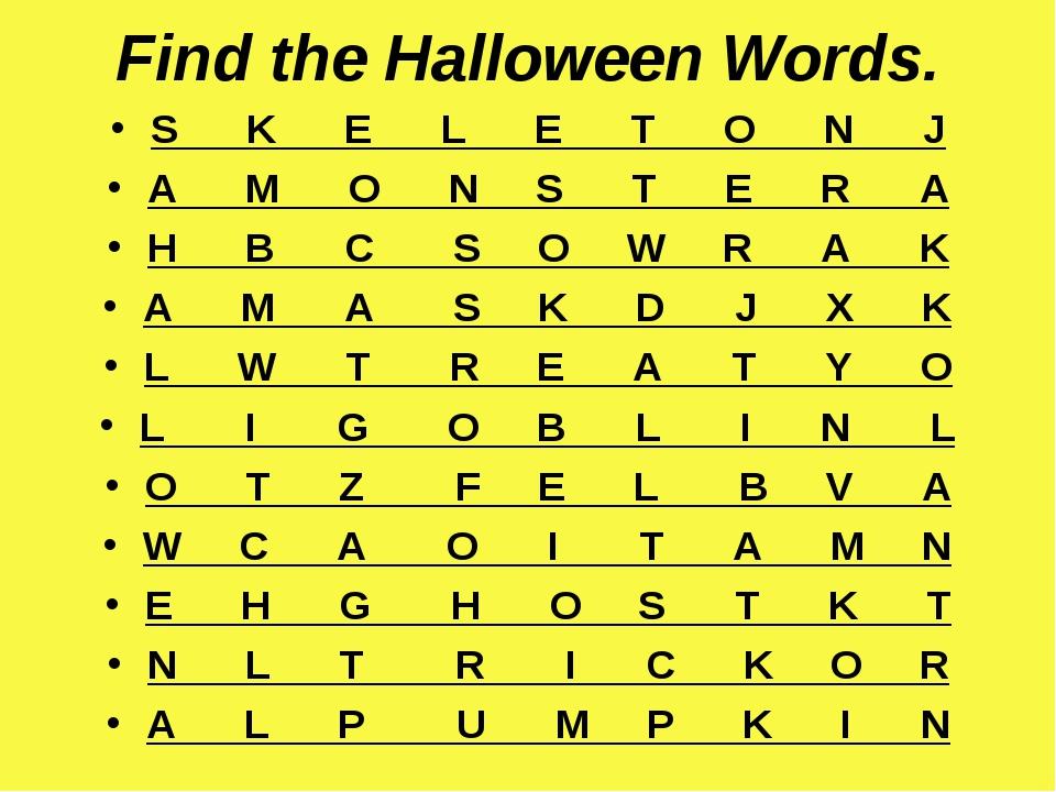 Find the Halloween Words. S K E L E T O N J A M O N S T E R A H B C S O W R A...
