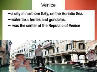 Venice a city in northern Italy, on the Adriatic Sea. water taxi: ferries and