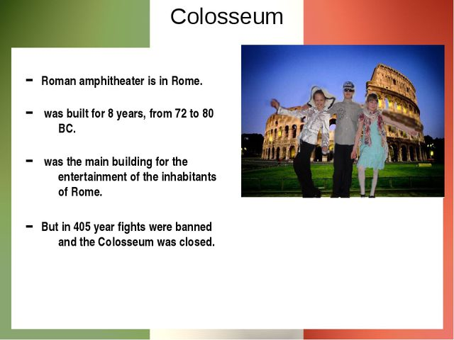 Colosseum Roman amphitheater is in Rome. was built for 8 years, from 72 to 80...