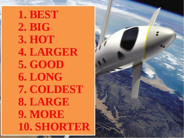 1. BEST 2. BIG 3. HOT 4. LARGER 5. GOOD 6. LONG 7. COLDEST 8. LARGE 9. MORE...