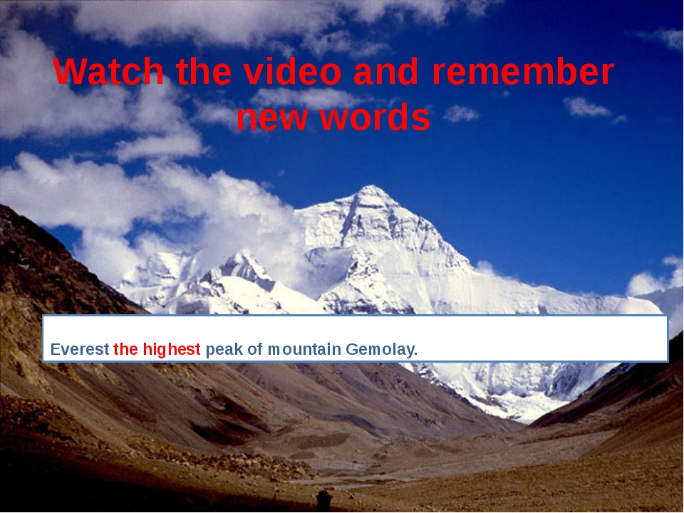 Watch the video and remember new words Everest the highest peak of mountain G...