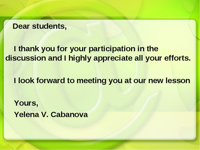 Dear students, I thank you for your participation in the discussion and I hi...