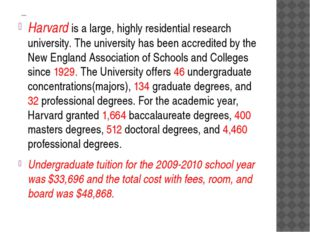 Academics. Harvard is a large, highly residential research university. The u