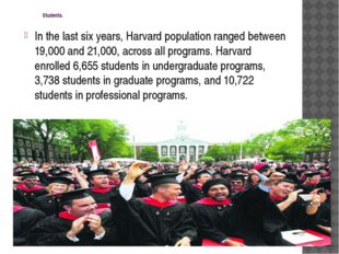 Students. In the last six years, Harvard population ranged between 19,000 an