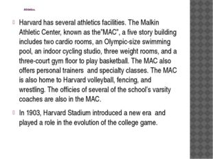 Athletics. Harvard has several athletics facilities. The Malkin Athletic Cen