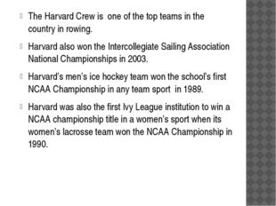 The Harvard Crew is one of the top teams in the country in rowing. Harvard a