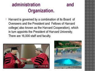 administration and Organization. Harvard is governed by a combination of its