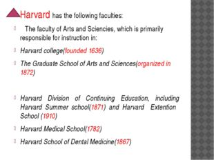 Harvard has the following faculties: The faculty of Arts and Sciencies, whic